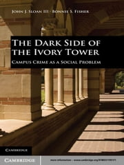 The Dark Side of the Ivory Tower - Campus Crime as a Social Problem ebook by John J. Sloan III,Bonnie S. Fisher