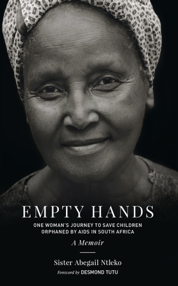 Empty Hands, A Memoir - One Woman's Journey to Save Children Orphaned by AIDS in South Africa ebook by Sister Abega Ntleko,Kittisaro and Thanissara