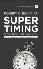 Supertiming: The Unique Elliott Wave System - Keys to anticipating impending stock market action ebook by Robert C. Beckman