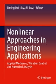 Nonlinear Approaches in Engineering Applications - Applied Mechanics, Vibration Control, and Numerical Analysis ebook by Liming Dai,Reza N. Jazar