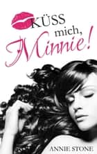 Küss mich, Minnie! ebook by Annie Stone