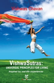 VishwaSutras - Universal Principles For Living (Inspired by real-life experiences) ebook by Dr. Vishwas Chavan