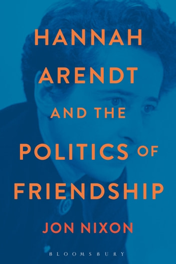 Hannah Arendt and the Politics of Friendship ebook by Professor Jon Nixon