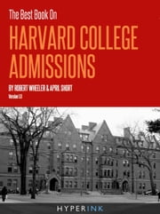 The Best Book on Harvard College Admissions ebook by Robert Wheeler