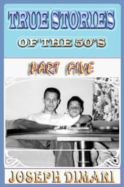 True Stories Of The 50's Part Five ebook by Joseph DiMari
