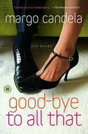 Good-bye To All That - A Novel ebook by Margo Candela
