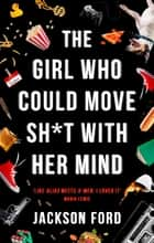 The Girl Who Could Move Sh*t With Her Mind - Book One of The Frost Files ebook by Jackson Ford