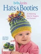 BabyKnits Hats & Booties - 15 Matching Sets for Noggins and Tootsies ebook by Edie Eckman, Bonnie Franz, Ware