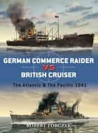 German Commerce Raider vs British Cruiser - The Atlantic & The Pacific 1941 ebook by Robert Forczyk, Mr Ian Palmer