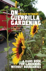 On Guerrilla Gardening - A handbook for gardening without boundaries ebook by Richard Reynolds