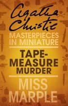 Tape Measure Murder: A Miss Marple Short Story ebook by Agatha Christie