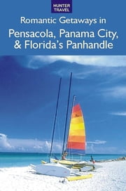 Romantic Getaways: Pensacola, Panama City, Apalachicola & Florida's Panhandle ebook by Janet  Groene