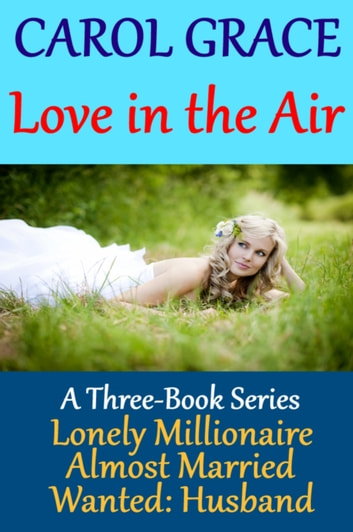 Love In The Air (Boxed Set) ebook by Carol Grace
