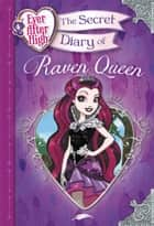 Ever After High: The Secret Diary of Raven Queen ebook by Heather Alexander