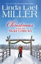 Christmas With The McKettricks/A Lawman's Christmas: A McKettricks Of Texas Novel/An Outlaw's Christmas ebook by Linda Lael Miller