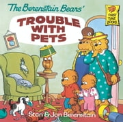 The Berenstain Bears' Trouble with Pets ebook by Stan Berenstain,Jan Berenstain