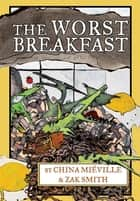 The Worst Breakfast ebook by China Miéville, Zak Smith