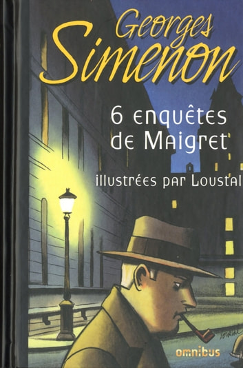 Six enquêtes de Maigret ebook by Georges SIMENON,Jacques de LOUSTAL