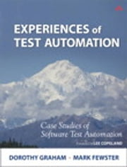 Experiences of Test Automation - Case Studies of Software Test Automation ebook by Dorothy Graham,Mark Fewster