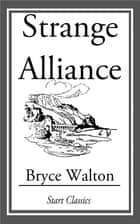 Strange Alliance ebook by Bryce Walton