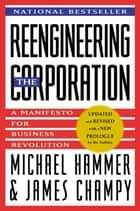 Reengineering the Corporation - Manifesto for Business Revolution, A ebook by Michael Hammer, James Champy