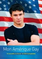 Mon Amérique Gay eBook par Collectif de 15 Auteurs