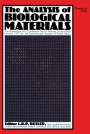 The Analysis of Biological Materials: The Proceedings of a Conference Held in Pretoria, South Africa, October 1977, by the Spectroscopic Society of So ebook by Butler, L. R. P.