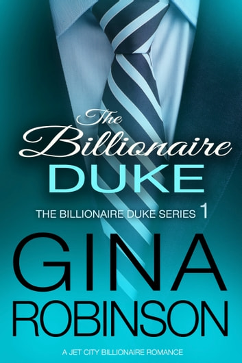 The Billionaire Duke - A Jet City Billionaire Romance ebook by Gina Robinson