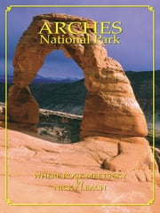 Arches National Park: Where Rock Meets Sky ebook by Nicky Leach