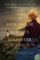 The Lighthouse Keeper's Daughter - A Novel ekitaplar by Hazel Gaynor