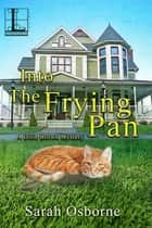 Into the Frying Pan - A Southern Cozy Mystery Full of Country Cooking ebook by Sarah Osborne