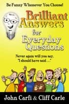 Brilliant Answers for Everyday Questions ebook by Cliff Carle,John Carfi