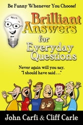 Brilliant Answers for Everyday Questions - Be Funny Whenever You Choose ebook by Cliff Carle,John Carfi