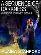 A Sequence Of Darkness ebook by Alaina Stanford