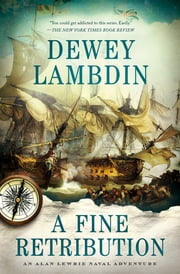 A Fine Retribution - An Alan Lewrie Naval Adventure ebook by Dewey Lambdin