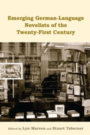 Emerging German-Language Novelists of the Twenty-First Century ebook by Lyn Marven,Stuart Taberner