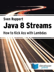 Java 8 Streams - How to Kick Ass with Lambdas ebook by Sven Ruppert