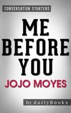 Me Before You: A Novel by Jojo Moyes | Conversation Starters ebook by Daily Books