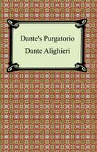 Dante's Purgatorio (The Divine Comedy, Volume 2, Purgatory) ebook by Dante Alighieri