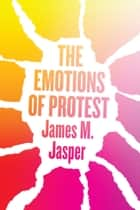 The Emotions of Protest ebook by James M. Jasper