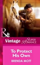 To Protect His Own (Mills & Boon Vintage Superromance) (Single Father, Book 11) ebook by Brenda Mott