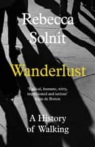 Wanderlust - A History of Walking 電子書 by Rebecca Solnit