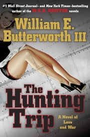 The Hunting Trip - A Novel of Love and War ebook by William E. Butterworth, III