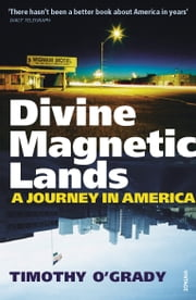 Divine Magnetic Lands - A Journey in America ebook by Timothy O'Grady