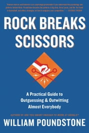 Rock Breaks Scissors - A Practical Guide to Outguessing and Outwitting Almost Everybody ebook by William Poundstone