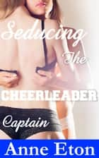Seducing the Cheerleader Captain ebook by Anne Eton