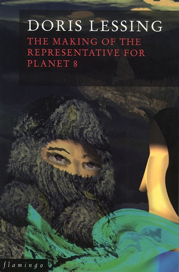 The Making of the Representative for Planet 8 (Canopus in Argos: Archives Series, Book 4) ebook by Doris Lessing