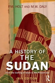 A History of the Sudan - From the Coming of Islam to the Present Day ebook by P. M. Holt,M. W. Daly