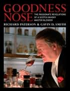 Goodness Nose - The Passionate Revelations of a Scotch Whisky Master Blender ebook by Richard Paterson