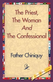 The Priest, The Woman And The Confessional ebook by Father Chiniquy